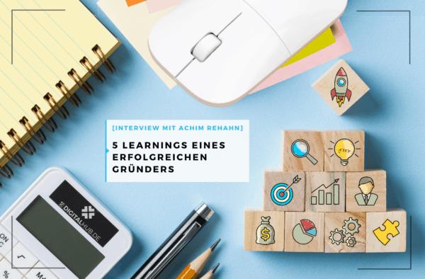 Start-up gründen – 5 Learnings eines erfolgreichen Gründers